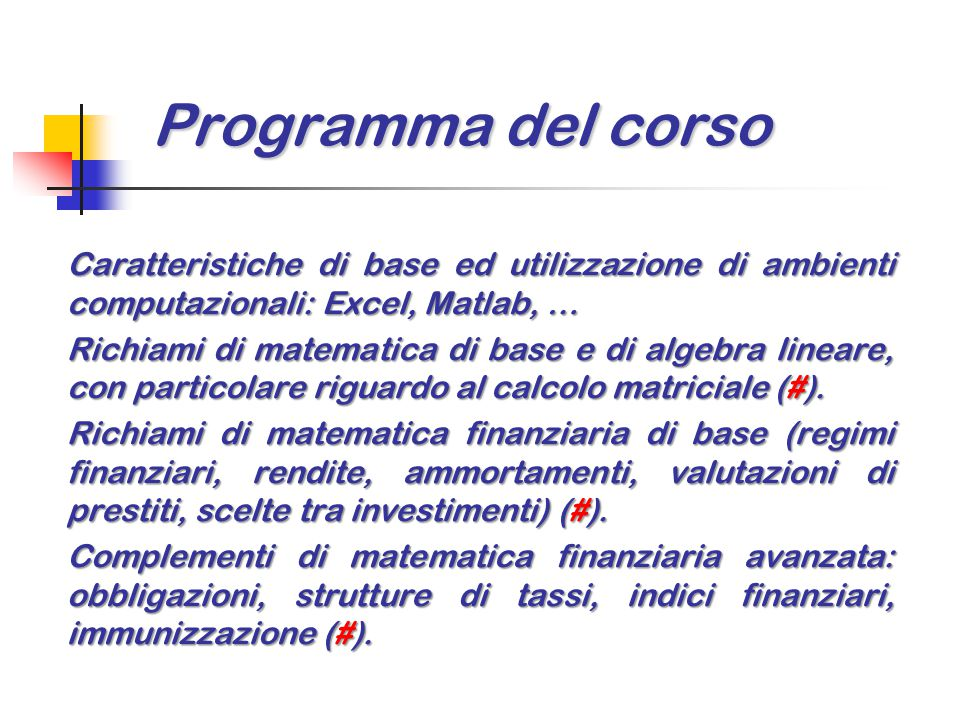 Programma del corso Caratteristiche di base ed utilizzazione di ambienti computazionali: Excel, Matlab, … Richiami di matematica di base e di algebra