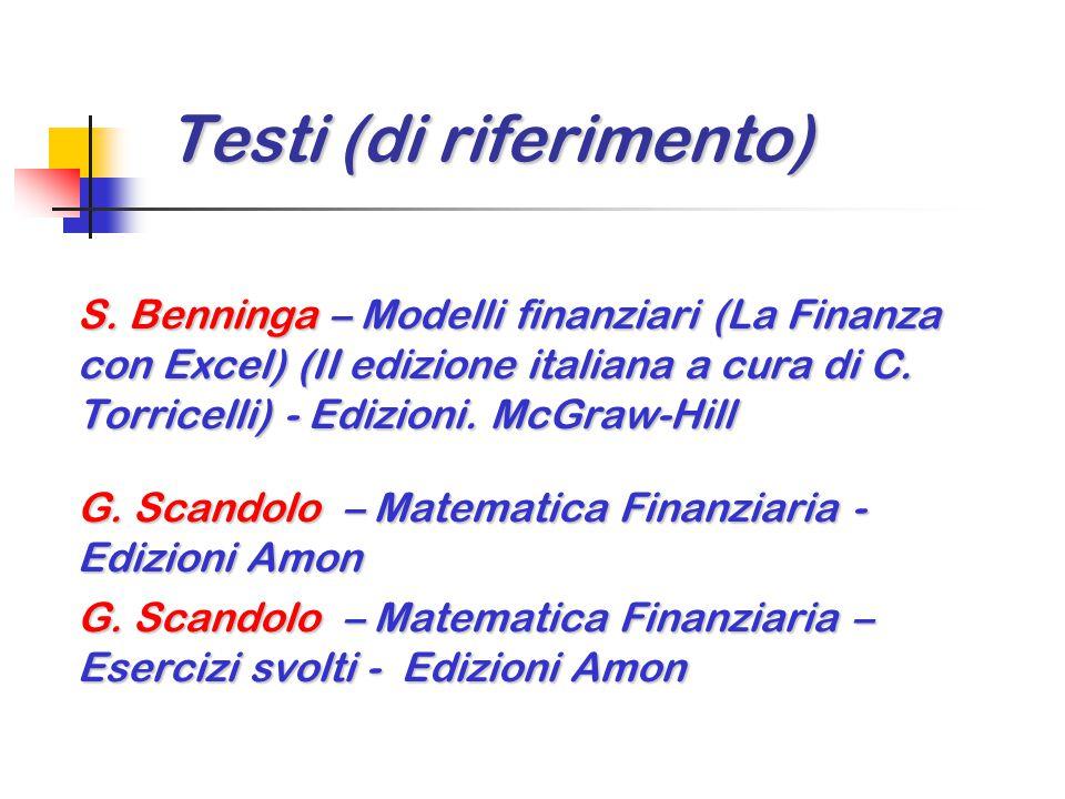 Testi (di riferimento) S. Benninga – Modelli finanziari (La Finanza con Excel) (II edizione italiana a cura di C. Torricelli) - Edizioni. McGraw-Hill