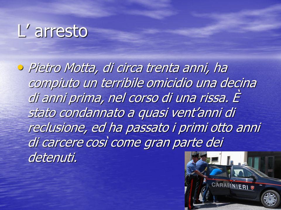 L' arresto Pietro Motta, di circa trenta anni, ha compiuto un terribile omicidio una decina di anni prima, nel corso di una rissa. È stato condannato