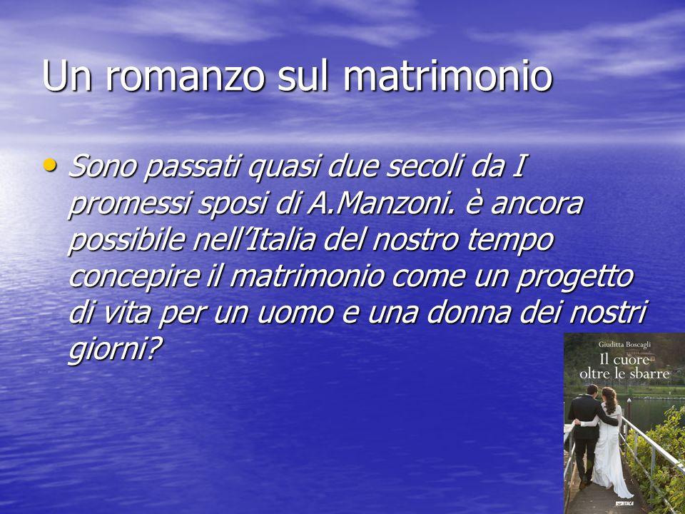 Un romanzo sul matrimonio Sono passati quasi due secoli da I promessi sposi di A.Manzoni. è ancora possibile nell'Italia del nostro tempo concepire il