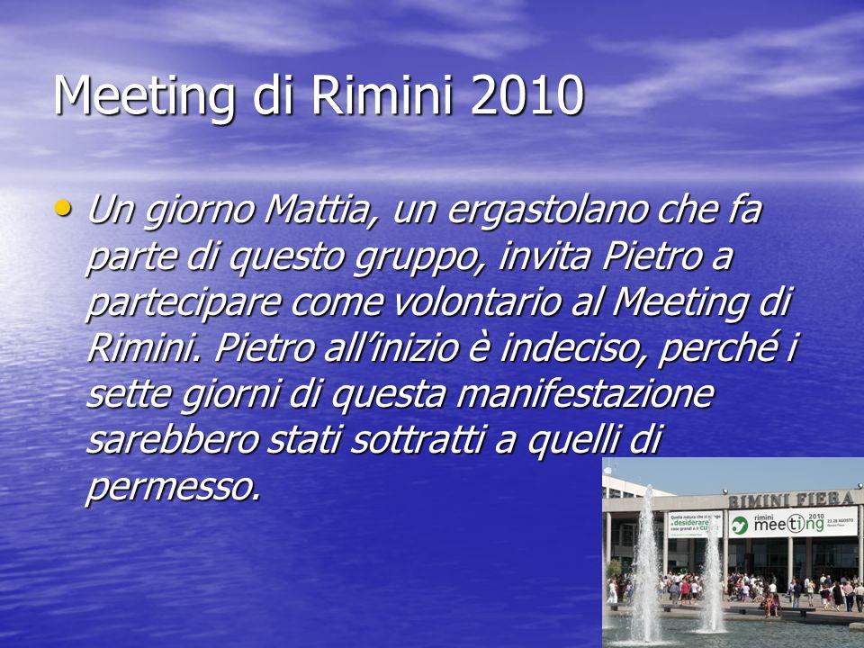Meeting di Rimini 2010 Un giorno Mattia, un ergastolano che fa parte di questo gruppo, invita Pietro a partecipare come volontario al Meeting di Rimin