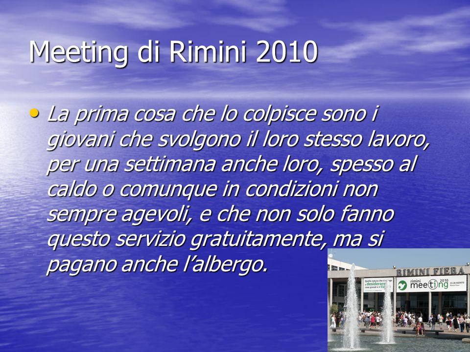 Meeting di Rimini 2010 La prima cosa che lo colpisce sono i giovani che svolgono il loro stesso lavoro, per una settimana anche loro, spesso al caldo