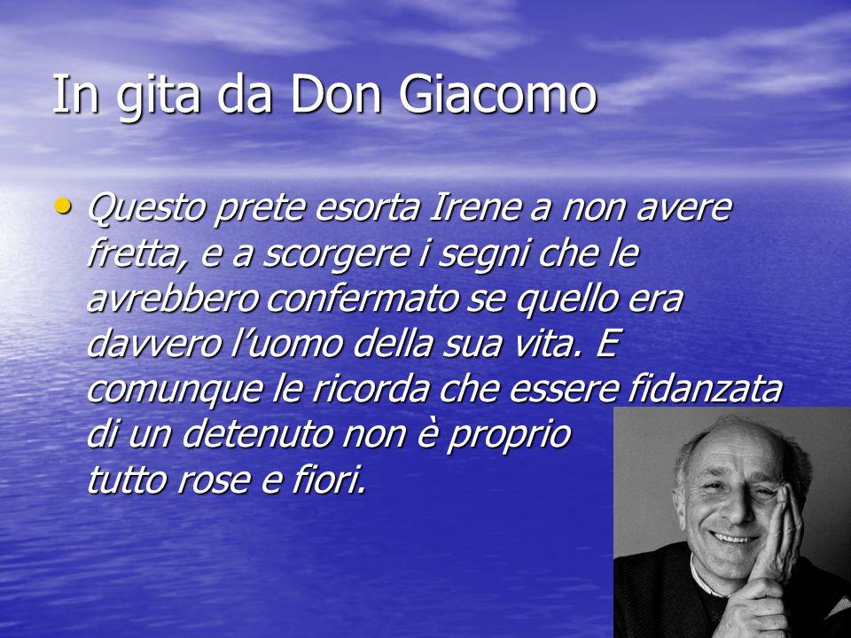 In gita da Don Giacomo Questo prete esorta Irene a non avere fretta, e a scorgere i segni che le avrebbero confermato se quello era davvero l'uomo del