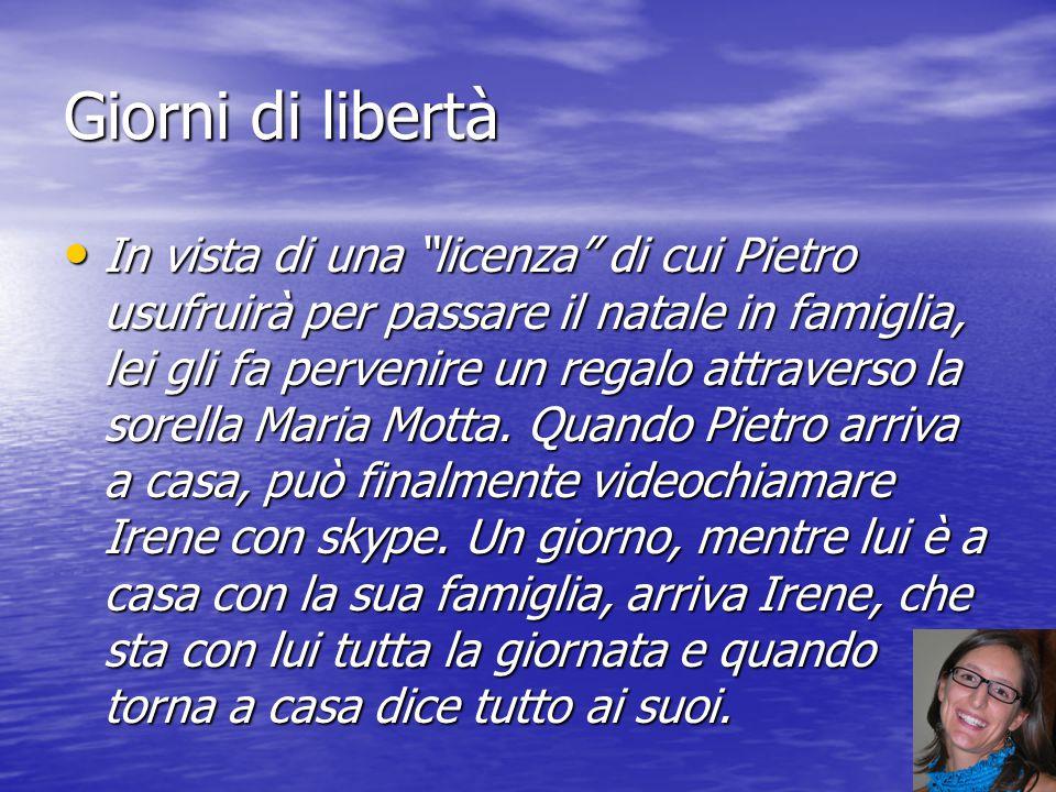 """Giorni di libertà In vista di una """"licenza"""" di cui Pietro usufruirà per passare il natale in famiglia, lei gli fa pervenire un regalo attraverso la so"""