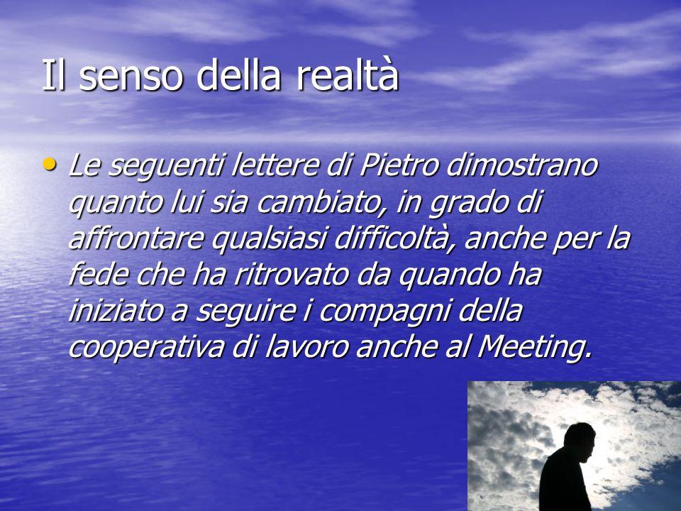 Il senso della realtà Le seguenti lettere di Pietro dimostrano quanto lui sia cambiato, in grado di affrontare qualsiasi difficoltà, anche per la fede