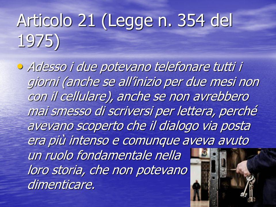 Articolo 21 (Legge n. 354 del 1975) Adesso i due potevano telefonare tutti i giorni (anche se all'inizio per due mesi non con il cellulare), anche se
