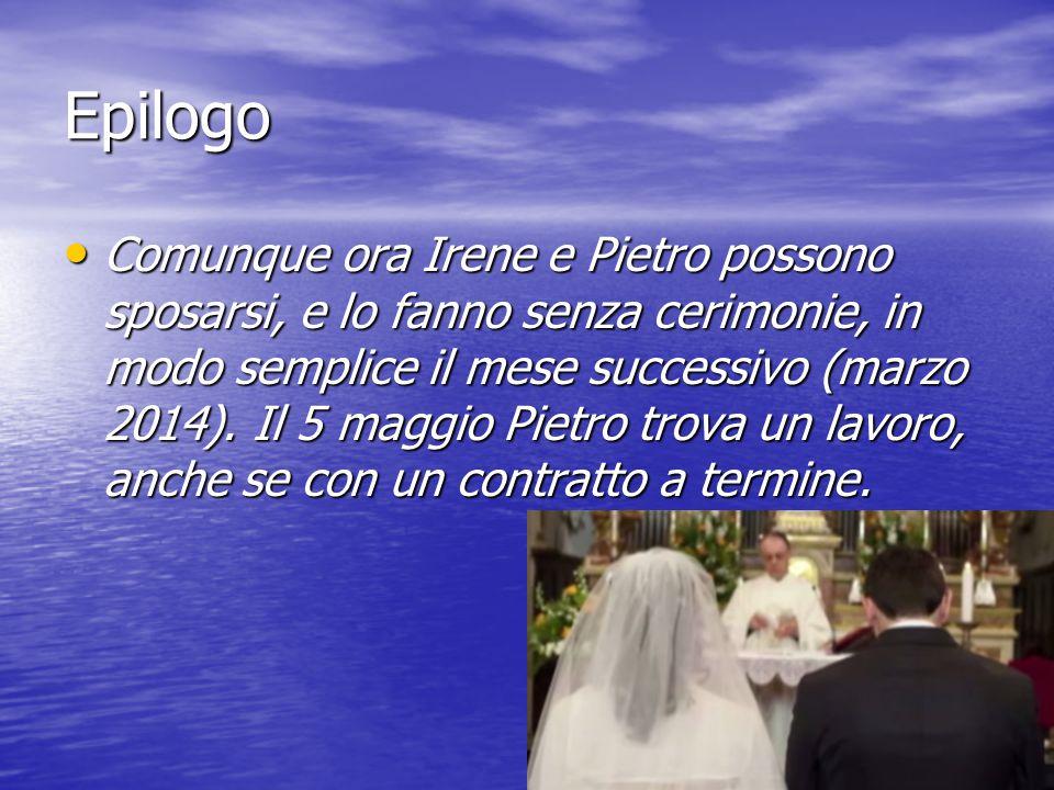 Epilogo Comunque ora Irene e Pietro possono sposarsi, e lo fanno senza cerimonie, in modo semplice il mese successivo (marzo 2014). Il 5 maggio Pietro