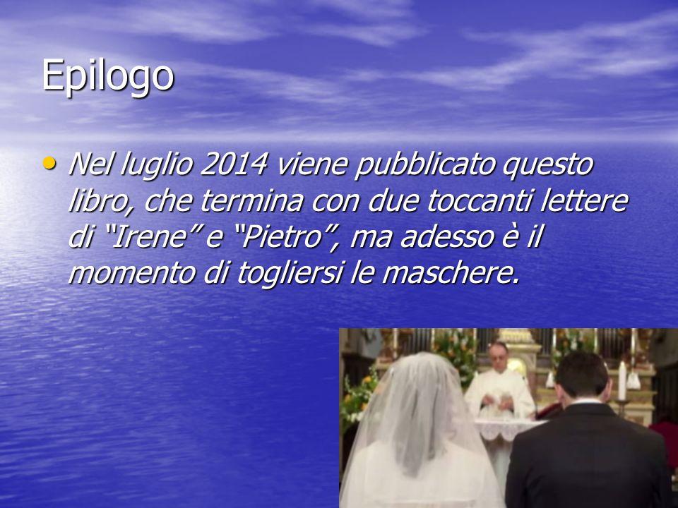 """Epilogo Nel luglio 2014 viene pubblicato questo libro, che termina con due toccanti lettere di """"Irene"""" e """"Pietro"""", ma adesso è il momento di togliersi"""