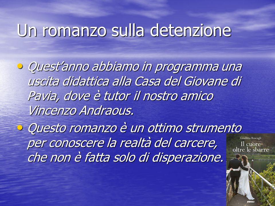 Un romanzo sulla detenzione Quest'anno abbiamo in programma una uscita didattica alla Casa del Giovane di Pavia, dove è tutor il nostro amico Vincenzo