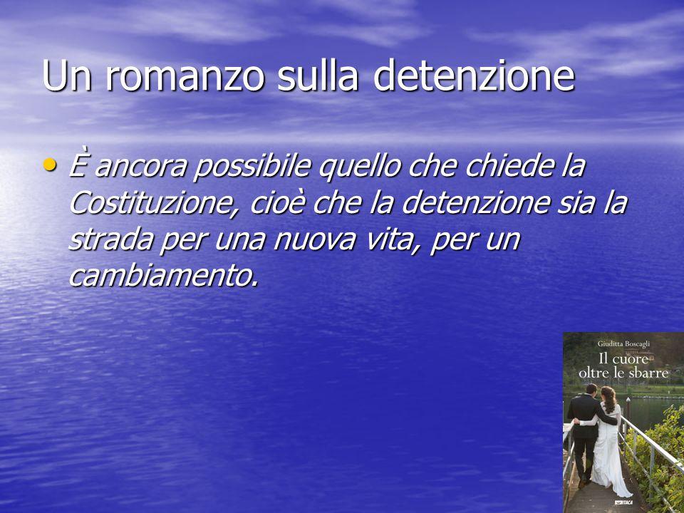 Un romanzo sulla detenzione Ci sono mille strumenti per riavvicinare il detenuto alla società, ai valori della società.