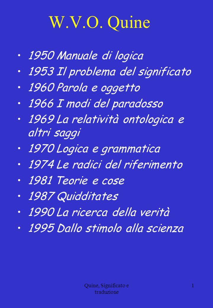 Quine, Significato e traduzione 1 W.V.O. Quine 1950 Manuale di logica 1953 Il problema del significato 1960 Parola e oggetto 1966 I modi del paradosso