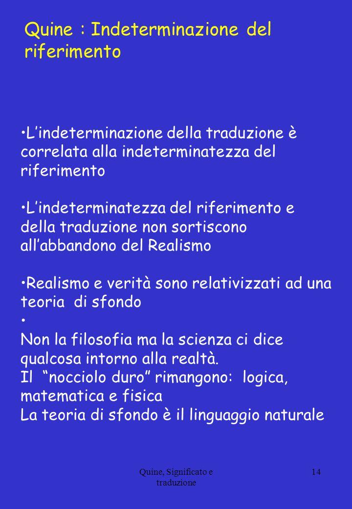 Quine, Significato e traduzione 14 L'indeterminazione della traduzione è correlata alla indeterminatezza del riferimento L'indeterminatezza del riferi