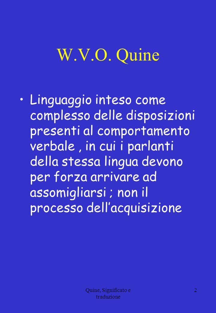 W.V.O. Quine Linguaggio inteso come complesso delle disposizioni presenti al comportamento verbale, in cui i parlanti della stessa lingua devono per f