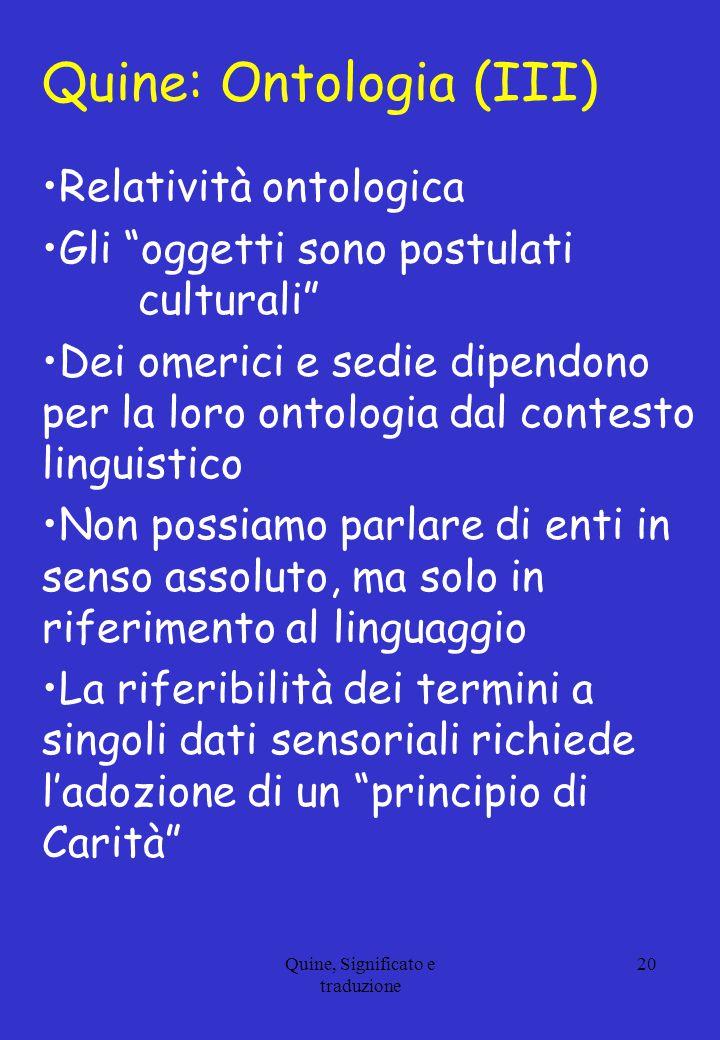"""Quine, Significato e traduzione 20 Quine: Ontologia (III) Relatività ontologica Gli """"oggetti sono postulati culturali"""" Dei omerici e sedie dipendono p"""