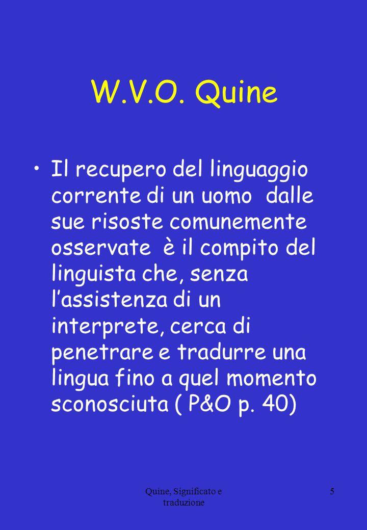 W.V.O. Quine Il recupero del linguaggio corrente di un uomo dalle sue risoste comunemente osservate è il compito del linguista che, senza l'assistenza