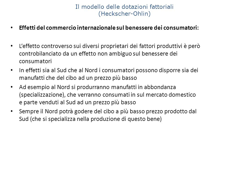 Il modello delle dotazioni fattoriali (Heckscher-Ohlin) Effetti del commercio internazionale sul benessere dei consumatori: L'effetto controverso sui