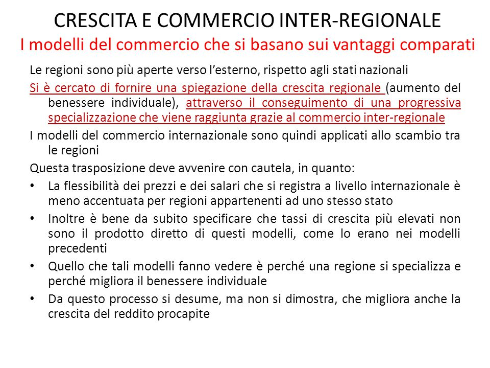 CRESCITA E COMMERCIO INTER-REGIONALE I modelli del commercio che si basano sui vantaggi comparati Le regioni sono più aperte verso l'esterno, rispetto