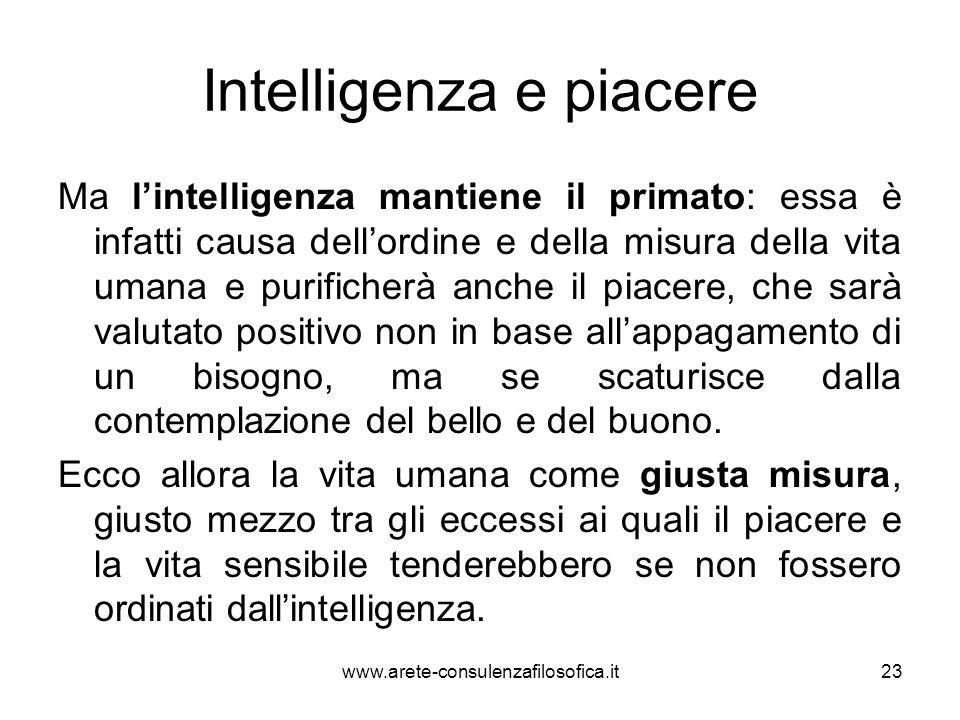 Intelligenza e piacere Ma l'intelligenza mantiene il primato: essa è infatti causa dell'ordine e della misura della vita umana e purificherà anche il