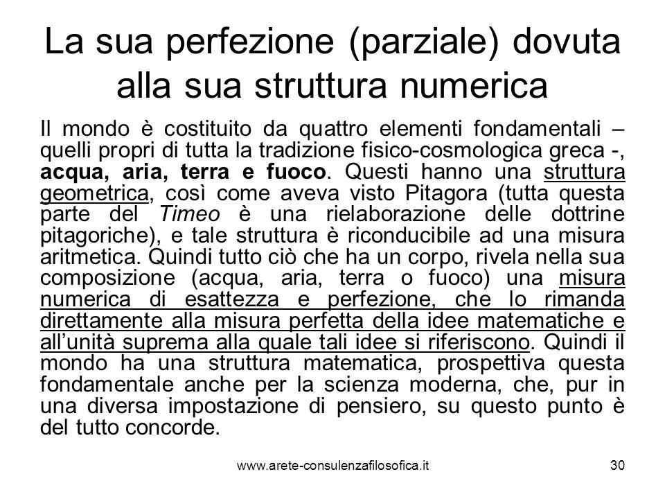 La sua perfezione (parziale) dovuta alla sua struttura numerica Il mondo è costituito da quattro elementi fondamentali – quelli propri di tutta la tra
