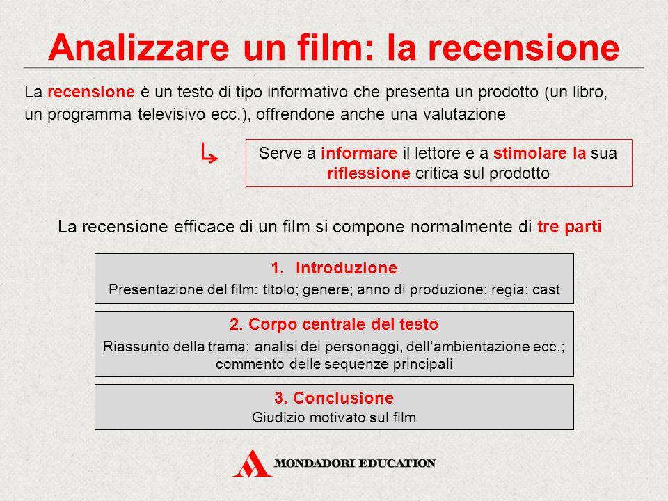 Analizzare un film: la recensione La recensione è un testo di tipo informativo che presenta un prodotto (un libro, un programma televisivo ecc.), offr