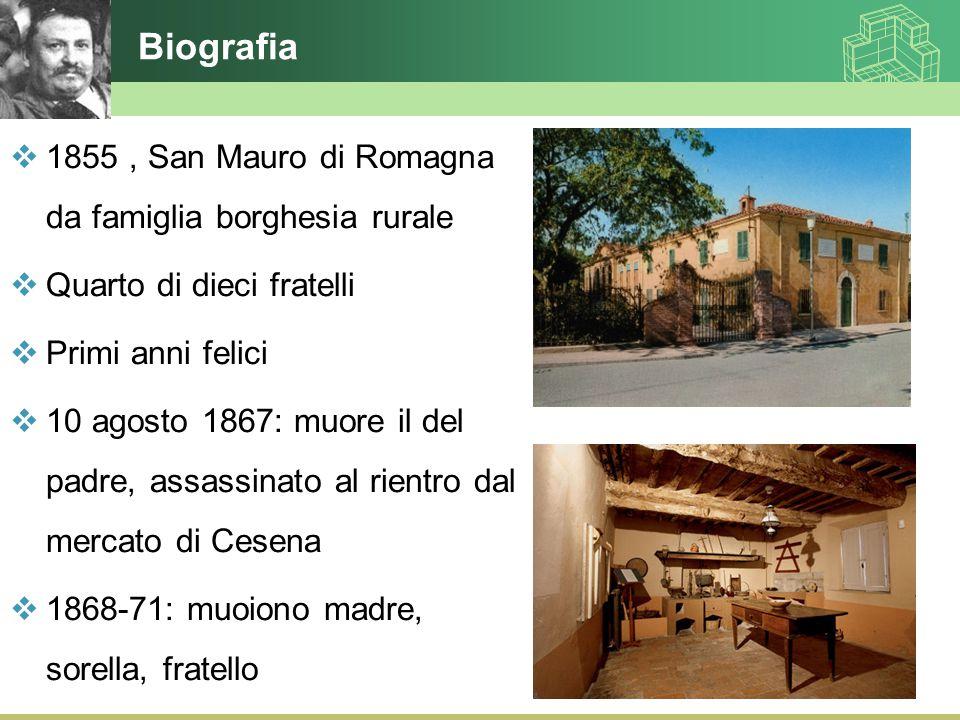 Biografia  1855, San Mauro di Romagna da famiglia borghesia rurale  Quarto di dieci fratelli  Primi anni felici  10 agosto 1867: muore il del padr