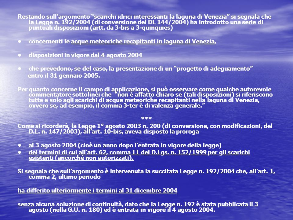 Restando sull'argomento scarichi idrici interessanti la laguna di Venezia si segnala che la Legge n.