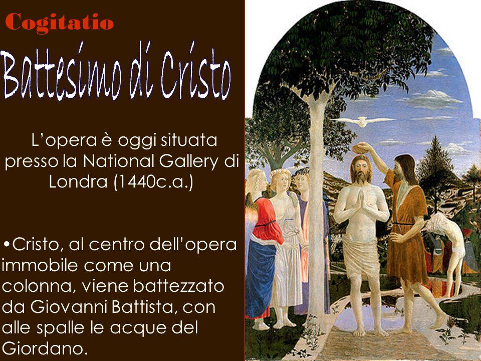 Cogitatio L'opera è oggi situata presso la National Gallery di Londra (1440c.a.) Cristo, al centro dell'opera immobile come una colonna, viene battezz