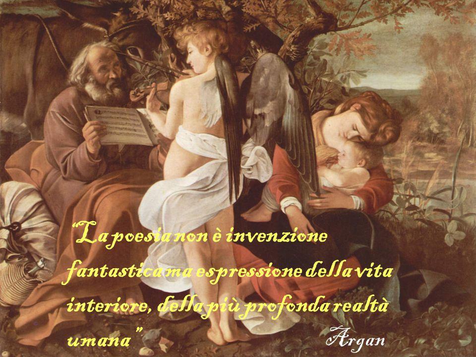 La poesia non è invenzione fantastica ma espressione della vita interiore, della più profonda realtà umana Argan
