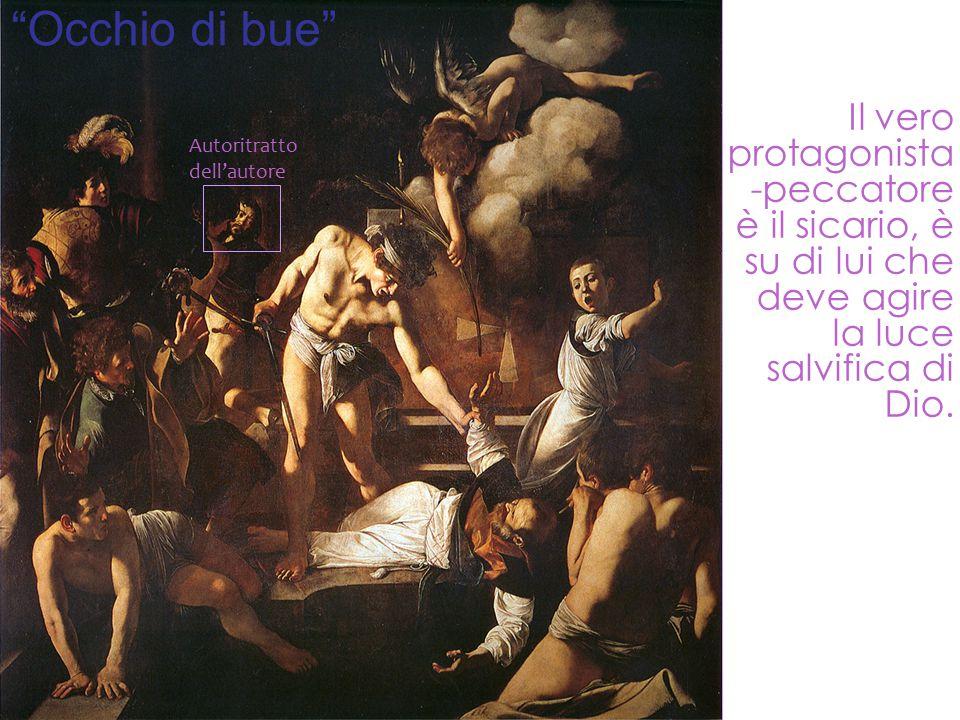Occhio di bue Il vero protagonista -peccatore è il sicario, è su di lui che deve agire la luce salvifica di Dio.