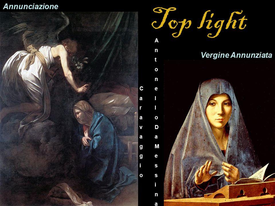 Top light Vergine Annunziata CaravaggioCaravaggio AntonelloDaMessinaAntonelloDaMessina Annunciazione