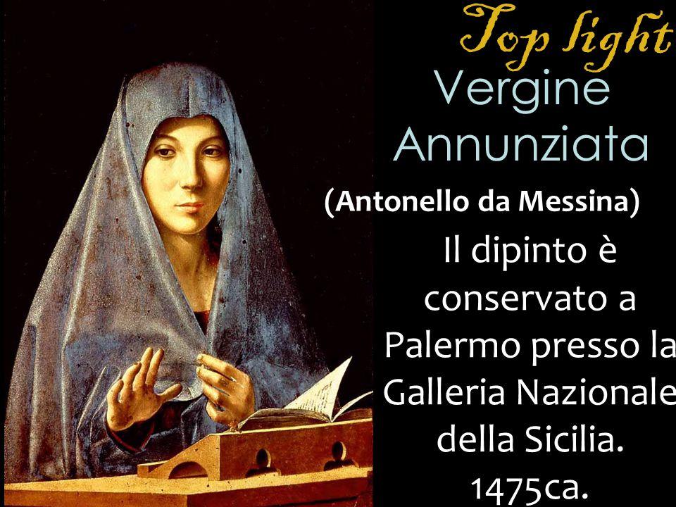 Vergine Annunziata Il dipinto è conservato a Palermo presso la Galleria Nazionale della Sicilia. 1475ca. (Antonello da Messina)