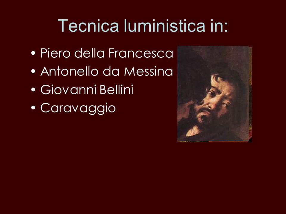Piero della Francesca Antonello da Messina Giovanni Bellini Caravaggio Tecnica luministica in: