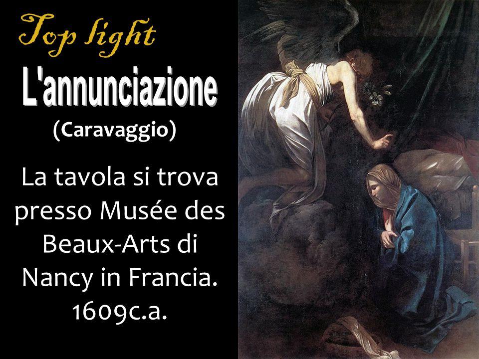 Top light La tavola si trova presso Musée des Beaux-Arts di Nancy in Francia. 1609c.a. (Caravaggio)