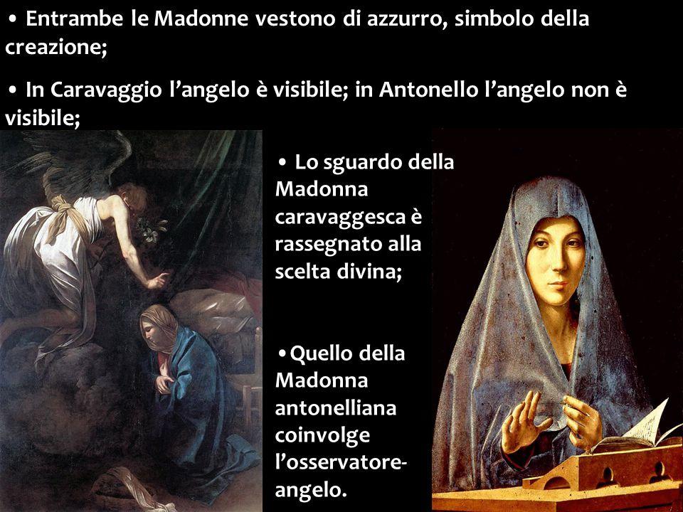 Entrambe le Madonne vestono di azzurro, simbolo della creazione; In Caravaggio l'angelo è visibile; in Antonello l'angelo non è visibile; Lo sguardo d