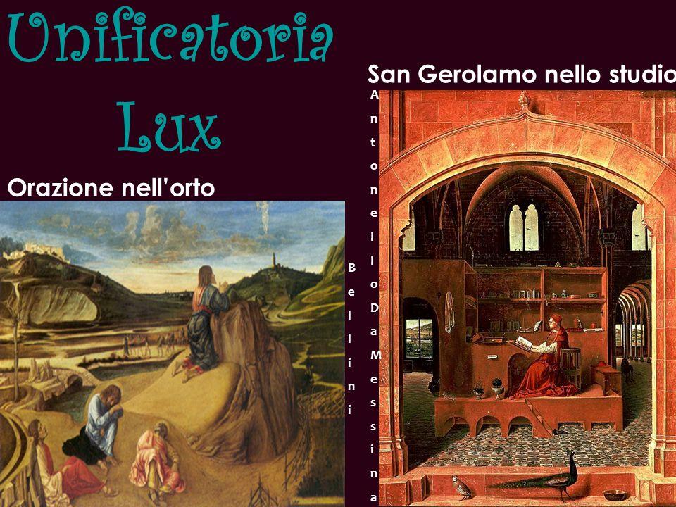 Unificatoria Lux San Gerolamo nello studio Orazione nell'orto BelliniBellini AntonelloDaMessinaAntonelloDaMessina