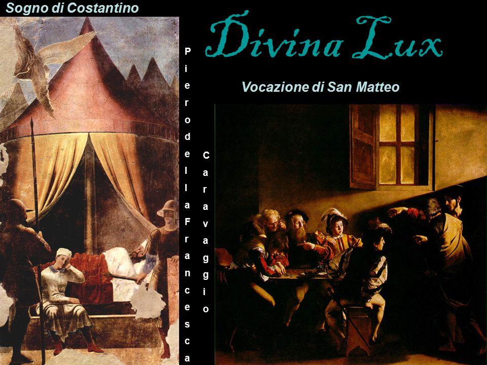 Divina Lux Vocazione di San Matteo CaravaggioCaravaggio PierodellaFrancescaPierodellaFrancesca Sogno di Costantino