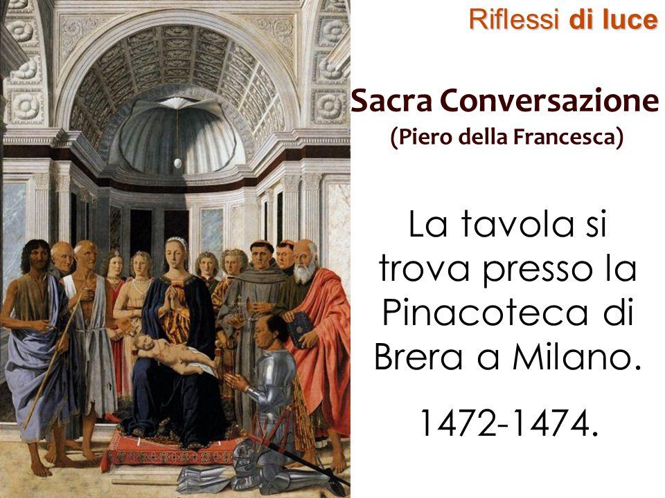 Riflessi di luce Sacra Conversazione (Piero della Francesca) La tavola si trova presso la Pinacoteca di Brera a Milano. 1472-1474.