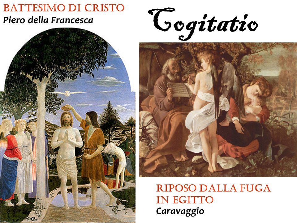 Cogitatio Battesimo di Cristo Riposo dalla fuga in Egitto Piero della Francesca Caravaggio