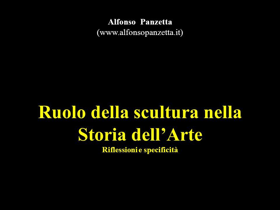 Ruolo della scultura nella Storia dell'Arte Riflessioni e specificità Alfonso Panzetta (www.alfonsopanzetta.it)