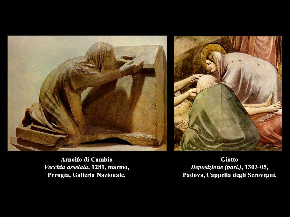 Arnolfo di Cambio Vecchia assetata, 1281, marmo, Perugia, Galleria Nazionale. Giotto Deposizione (part.), 1303-05, Padova, Cappella degli Scrovegni.