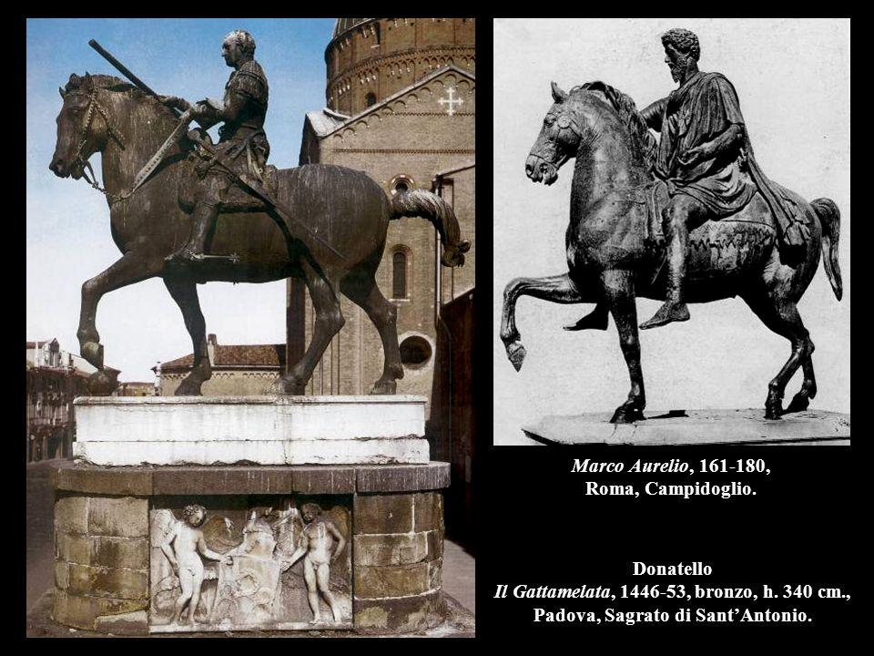 Donatello Il Gattamelata, 1446-53, bronzo, h. 340 cm., Padova, Sagrato di Sant'Antonio. Marco Aurelio, 161-180, Roma, Campidoglio.