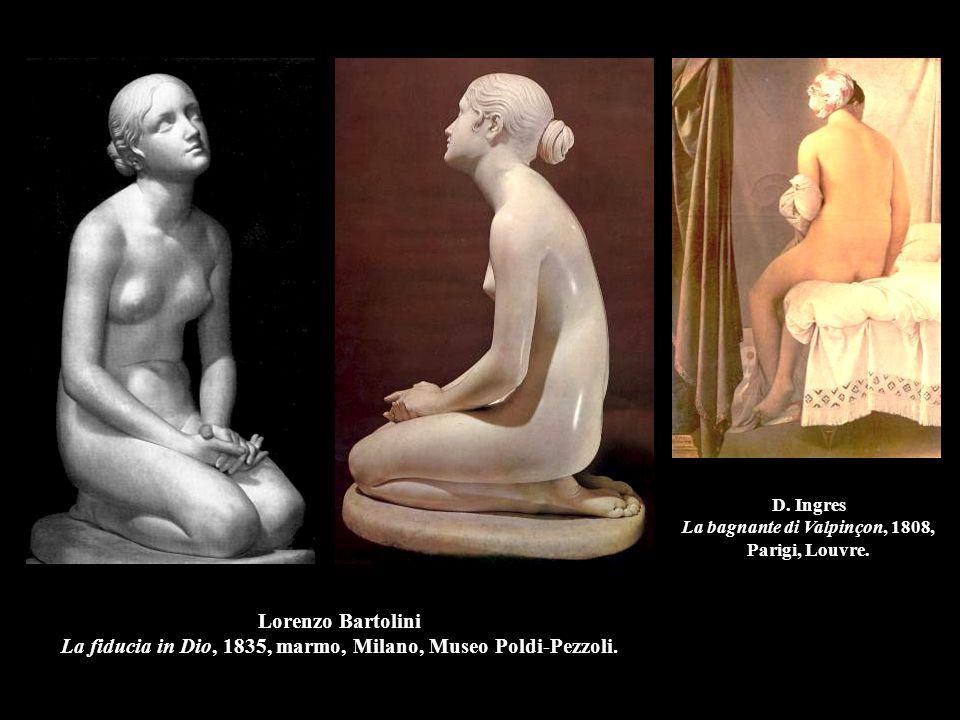 Lorenzo Bartolini La fiducia in Dio, 1835, marmo, Milano, Museo Poldi-Pezzoli. D. Ingres La bagnante di Valpinçon, 1808, Parigi, Louvre.