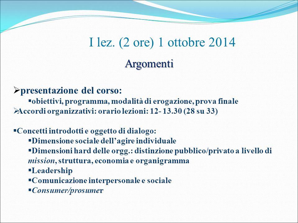 I lez. (2 ore) 1 ottobre 2014 Argomenti  presentazione del corso:  obiettivi, programma, modalità di erogazione, prova finale  Accordi organizzativ