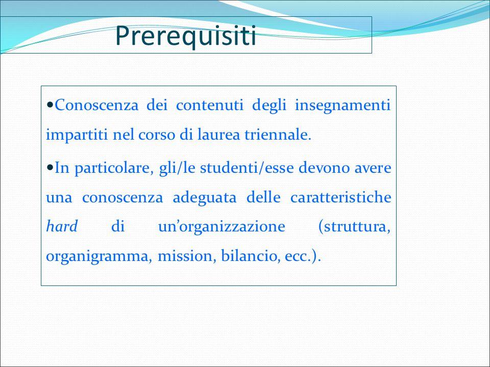 Prerequisiti Conoscenza dei contenuti degli insegnamenti impartiti nel corso di laurea triennale. In particolare, gli/le studenti/esse devono avere un