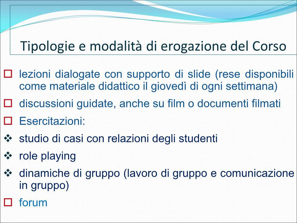 Tipologie e modalità di erogazione del Corso  lezioni dialogate con supporto di slide (rese disponibili come materiale didattico il giovedì di ogni s