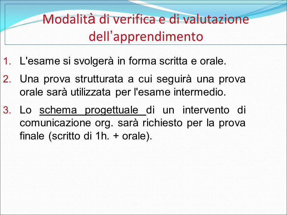 Modalit à di verifica e di valutazione dell ' apprendimento 1. L'esame si svolgerà in forma scritta e orale. 2. Una prova strutturata a cui seguirà un