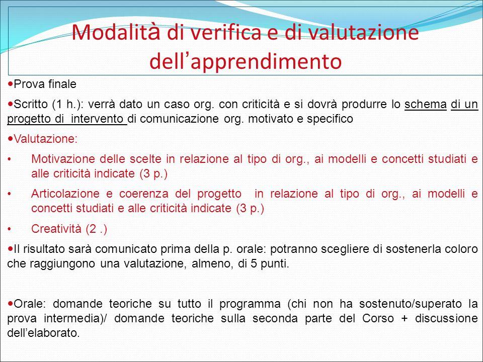 Modalit à di verifica e di valutazione dell ' apprendimento Prova finale Scritto (1 h.): verrà dato un caso org. con criticità e si dovrà produrre lo
