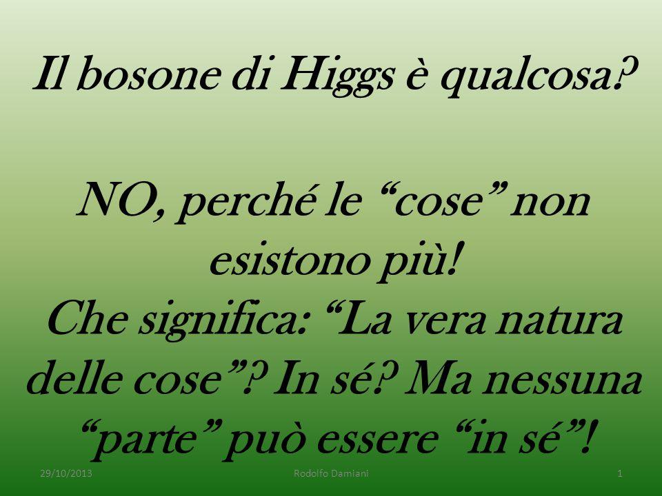 Il bosone di Higgs è qualcosa. NO, perché le cose non esistono più.