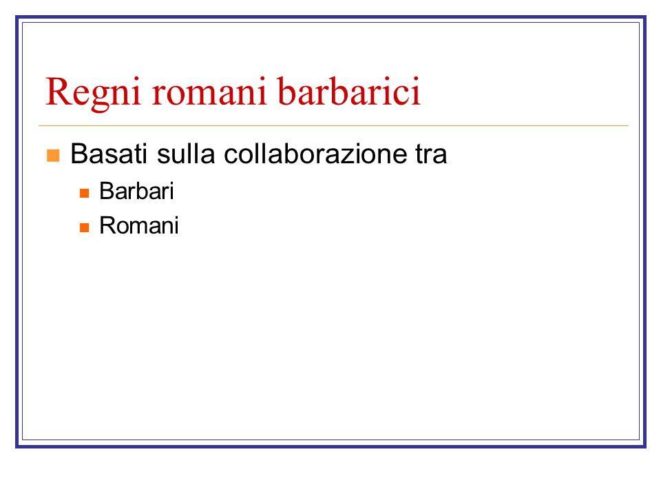 Regni romani barbarici Basati sulla collaborazione tra Barbari Romani