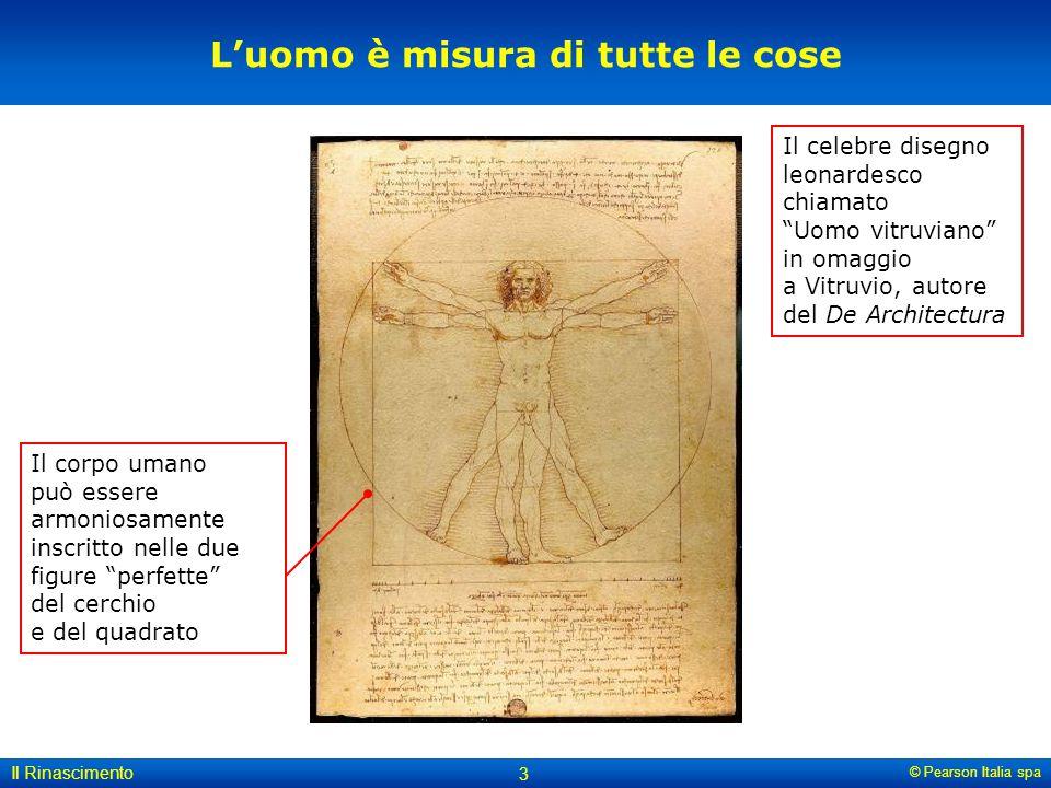 """© Pearson Italia spa Il Rinascimento 3 L'uomo è misura di tutte le cose Il corpo umano può essere armoniosamente inscritto nelle due figure """"perfette"""""""